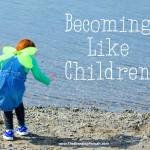 Becoming Like Children