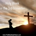 Holy Week in the Third Trimester
